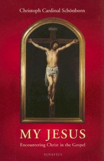 My Jesus: Encountering Christ in the Gospel/ Christoph Cardinal Schoenborn