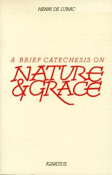 A Brief Catechesis on Nature and Grace / Henri de Lubac