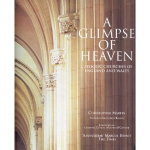 A Glimpse of Heaven: Catholic Churches of England and Wales / Christopher Martin