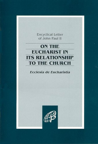 Ecclesia de Eucharistia : On the Eucharist in its Relationship to the Church