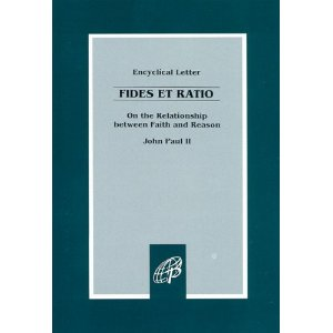 Fides et Ratio: On the Relationship between Faith and Reason / Encyclical Letter: Pope John Paul II