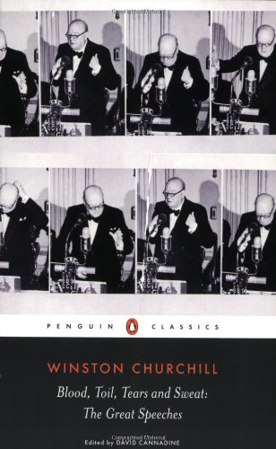 Blood, Toil, Tears and Sweat: Winston Churchill\'s Famous Speeches