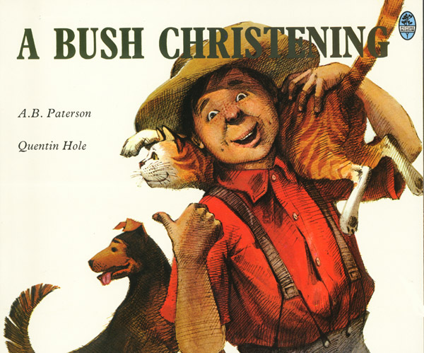 A Bush Christening / Poem by A.B. Paterson; illustrations by Quentin Hole