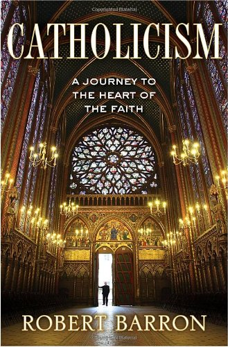 Catholicism: a Journey to the Heart of the Faith: Companion Book to the DVD Series/ Robert Barron