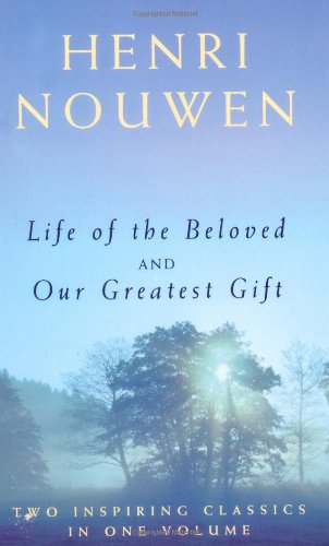 Life of the Beloved and Our Greatest Gift / Henri Nouwen