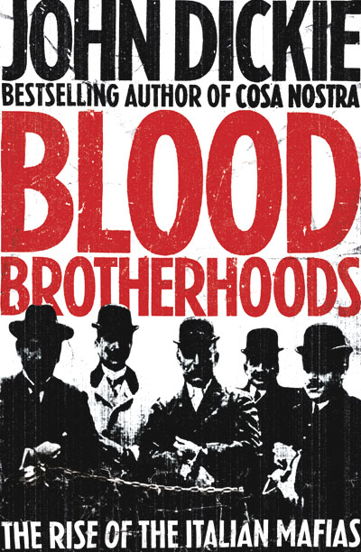Blood brotherhoods : the rise of the Italian mafias / John Dickie.