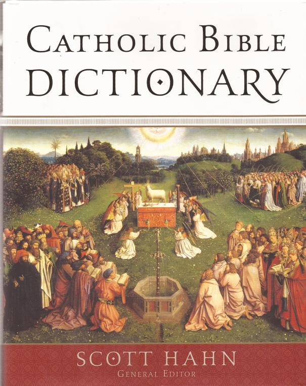 Catholic Bible dictionary / general editor, Scott Hahn.