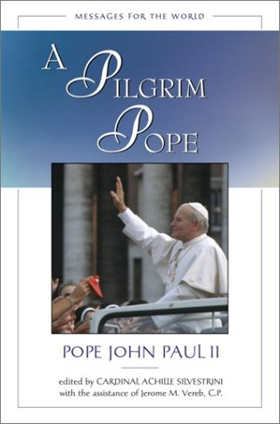 A Pilgrim Pope: Messages for the World / John Paul II