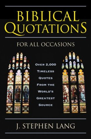 Biblical quotations for all occasions : over 2,000 timeless quotes from the world's greatest sources / J. Stephen Lang.