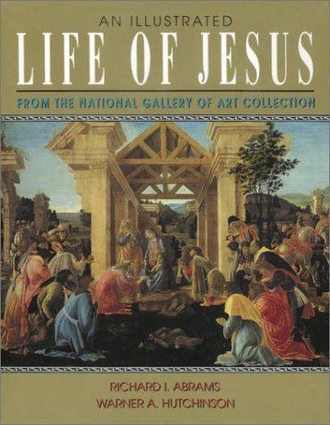An illustrated life of Jesus : from the National Gallery of Art collection / Richard I. Abrams, Warner A. Hutchinson.