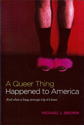 A Queer Thing Happened to America: and what a Long, Strange Trip it's Been / Michael L. Brown