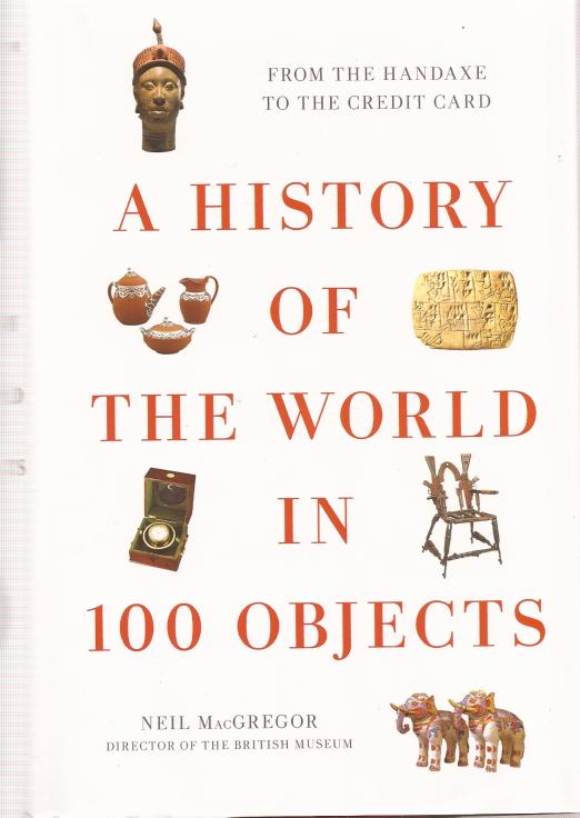 A history of the world in 100 objects : [from the handaxe to the credit card] / Neil MacGregor.