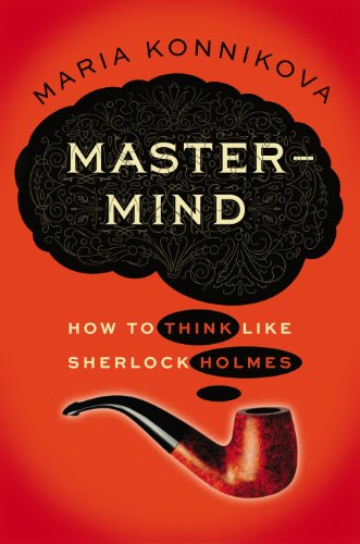 Mastermind: How to Think like Sherlock Holmes / Maria Konnikova