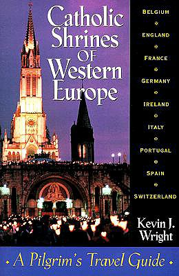 Catholic Shrines of Western Europe / Kevin J. Wright