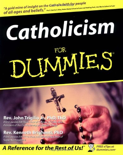 Catholicism for dummies / by John Trigilio Jr. and Kenneth Brighenti.