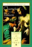 Characters of the Passion: Lessons on Faith and Trust / Fulton J. Sheen