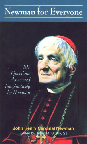 Newman for Everyone: 101 Questions Answered Imaginatively by Newman / Edited by Jules M. Brady