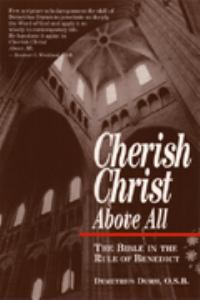Cherish Christ above all : the Bible in the Rule of Benedict / Demetrius Dumm.