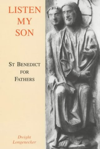 Listen My Son: St. Benedict for Fathers / Dwight Longenecker