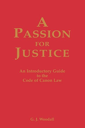 A PASSION FOR JUSTICE: AN INTRODUCTORY GUIDE TO THE CODE OF CANON LAW