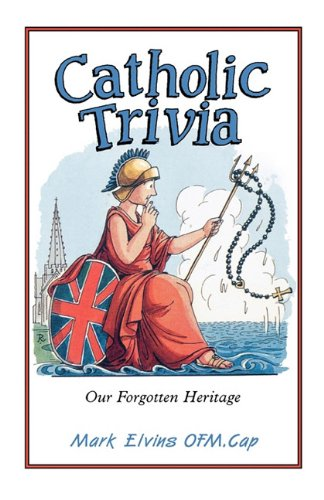 Catholic Trivia: Our Forgotten Heritage / Mark Elvins ; illustrated by John Ryan