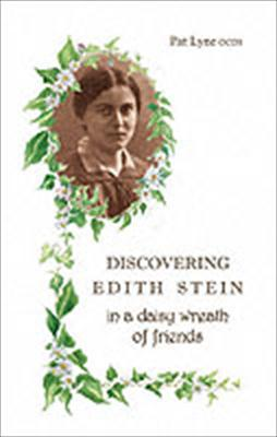 Discovering Edith Stein in a daisy wreath of friends / Pat Lyne.