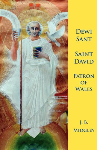 DEWI SANT: ST DAVID, PATRON SAINT OF WALES