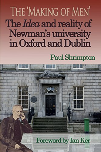 The 'Making of Men': The Idea and Reality of Newman's University in Oxford and Dublin / Paul Shrimpton