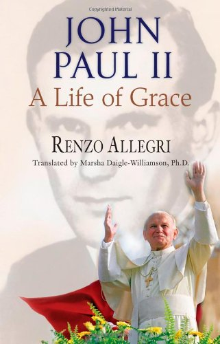 John Paul II : a Life of Grace / Renzo Allegri