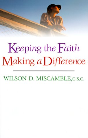 Keeping the Faith, Making a Difference / Wilson D. Miscamble