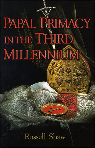 Papal primacy in the third millennium / Russell Shaw.