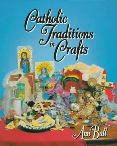 Catholic Traditions in Crafts / Ann Ball