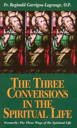 The Three Conversions in the Spiritual Life / Rev. Fr. Reginald Garrigou-Lagrange, O.P.