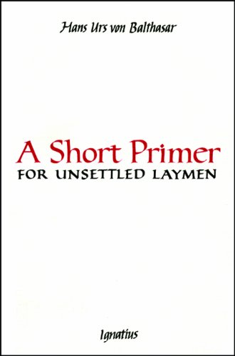 A short primer for unsettled laymen / Hans Urs von Balthasar ; translated by Mary Theresilde Skerry.