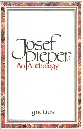 An anthology / Josef Pieper ; foreword by Hans Urs von Balthasar ; [translated by Erasmo Leiva-Merikakis].