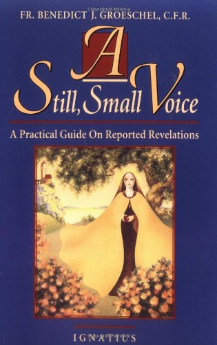 A still, small voice : a practical guide on reported revelations / Benedict J. Groeschel.