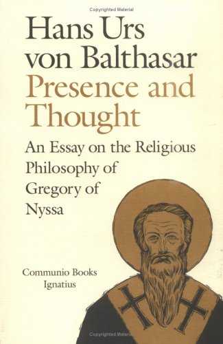 Presence and Thought: Essay on the Religious Philosophy of Gregory of Nyssa / Hans Urs von Balthasar