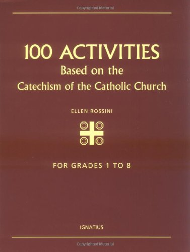 100 Activities Based on the Catechism of the Catholic Church / Ellen Rossini