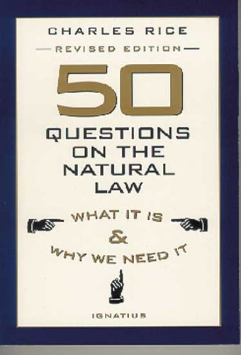 50 questions on the natural law : what it is and why we need it / Charles E. Rice.