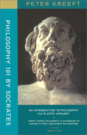 Philosophy 101 by Socrates: an Introduction to Philosophy via Plato's Apology / Peter Kreeft