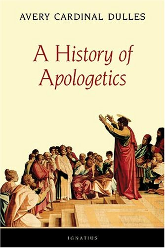 A history of apologetics / Avery Cardinal Dulles.