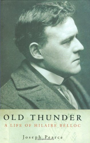 Old Thunder: a Life of Hilaire Belloc / Joseph Pearce