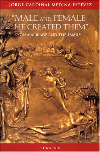 Male and Female He Created Them: on Marriage and the Family / Jorge Cardinal Medina Estévez