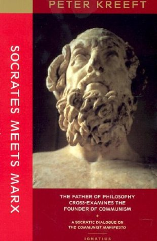 Socrates Meets Marx: the Father of Philosophy Cross-examines the Founder of Communism: a Socratic Dialogue on The Communist Manifesto / Peter Kreeft