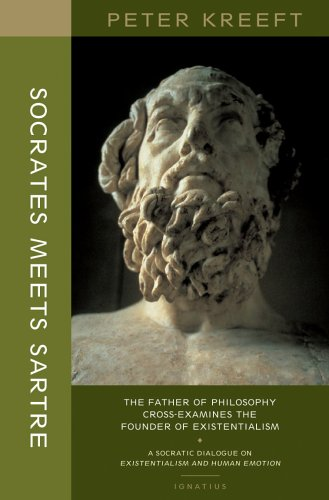 Socrates Meets Sartre: the Father of Philosophy Meets the Founder of Existentialism: a Socratic Cross-examination of Existentialism and Human Emotions / Peter Kreeft