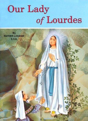 Our Lady of Lourdes and Marie Bernadette Soubirous (1844-1879) / Lawrence G. Lovasik
