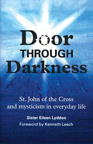 Door through darkness : St John of the Cross and mysticism in every day life / Sister Eileen Lyddon ; foreword by Kenneth Leech.