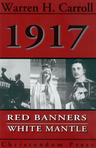 1917: Red Banners, White Mantle / Warren H. Carroll