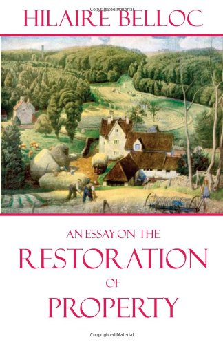 An Essay on the Restoration of Property / Hilaire Belloc