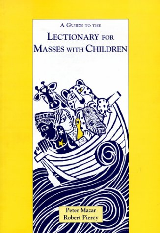 A Guide to the Lectionary for Masses With Children / Peter Mazar & Robert Piercy